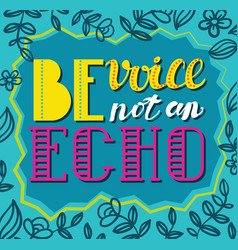 Be avoice not an echo social poster vector