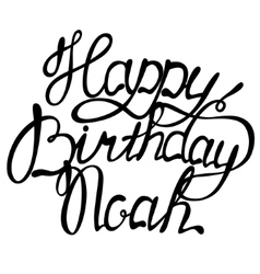 Happy birthday noah name lettering vector