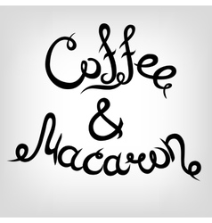 Hand-drawn Lettering Coffee and Macaron vector image vector image