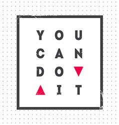 You can do it motivational quote on light vector