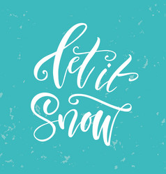 calligraphy lettering let it snow vector image vector image