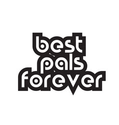 Bold text best pals forever inspiring quotes text vector