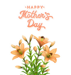 Mothers day card with orange lilies and lettering vector