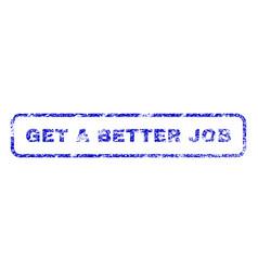 Get a better job rubber stamp vector