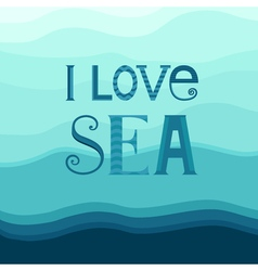 Typography i love sea vector