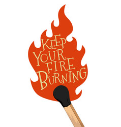 Keep your fire burning stylized lettering poster vector