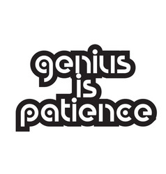 Bold text genius is patience inspiring quotes vector