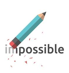 Pencil erasing word impossible vector image vector image