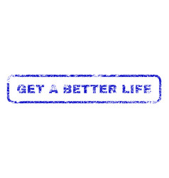 Get a better life rubber stamp vector