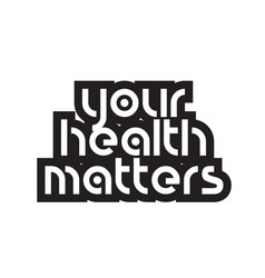 Bold text your health matters inspiring quotes vector
