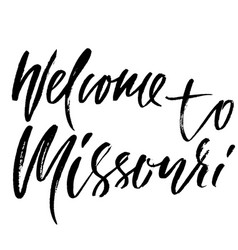 Welcome to missouri modern dry brush lettering vector