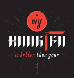 My kung fu is better than you - original print vector
