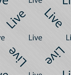 Live sign icon seamless pattern with geometric vector
