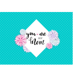 You are best mom lettering quote vector