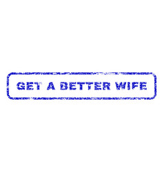 Get a better wife rubber stamp vector
