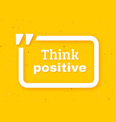 Think positive quote typographic background vector