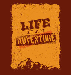 life is an adventure outdoor mountain hiking vector image