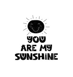 You are my sunshine hand drawn style typography vector