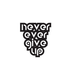 Bold text never ever give up inspiring quotes vector