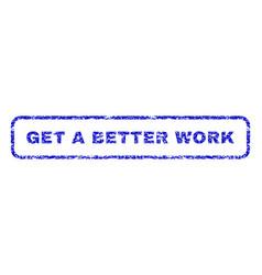 Get a better work rubber stamp vector