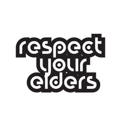 Bold text respect your elders inspiring quotes vector