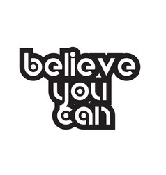 bold text believe you can inspiring quotes text vector image