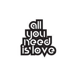 bold text all you need is love inspiring quotes vector image