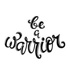 Be a warrior hand drawn lettering vector