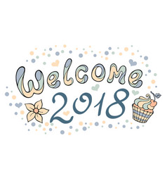 modern funny lettering welcome 2018 hand drawing vector image vector image