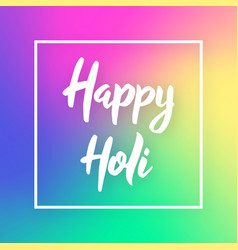 happy holi hand drawn lettering phrase design vector image