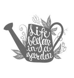 Lettering - Life began in a garden with watering vector image vector image