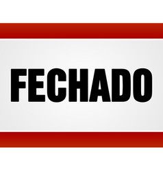 Fechado sign over white and red vector image vector image