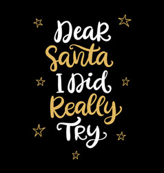 Dear santa i did really try christmas lettering vector