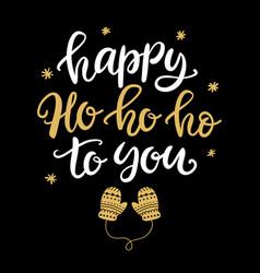 happy ho ho ho to you christmas lettering phrase vector image