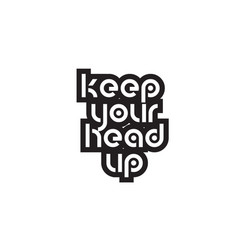 bold text keep you head up inspiring quotes text vector image