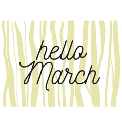 Hello march inscription greeting card with vector
