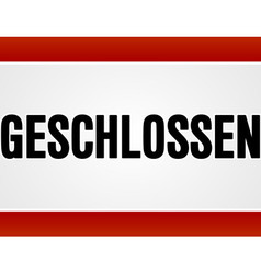 Red and white rectangular geschlossen sign vector