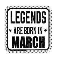 Legends are born in march vintage emblem or label vector
