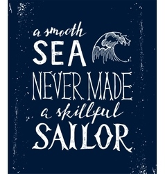 smooth sea never made a skilled sailor - lettering vector image