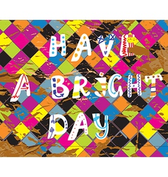 Have a bright day funny card for birthday vector image