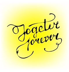 Together forever hand-written calligraphy wishes vector