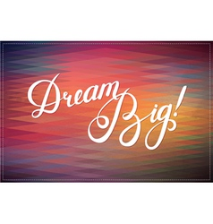 Dream big designallygraphical quote vector