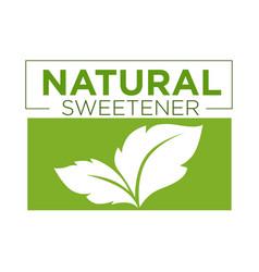 Natural sweetener green symbol of stevia or sweet vector