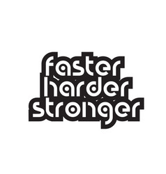 Bold text faster harder stronger inspiring quotes vector
