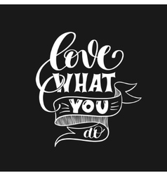 love what you do handwritten calligraphy lettering vector image