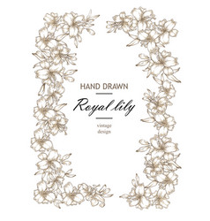 Hand drawn floral frame with royal lily flowers vector