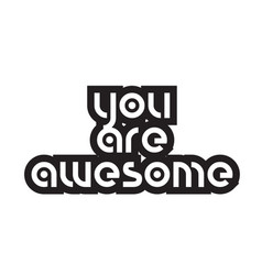 Bold text you are awesome inspiring quotes text vector