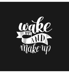 Wake and Make up Motivational Humorous Quote vector image