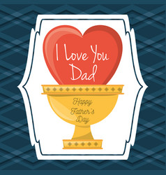 Fathers day card with heart and prize cup vector