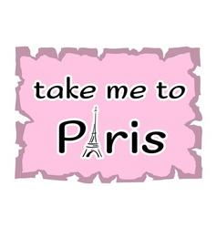 Eiffel tower take me to paris vector